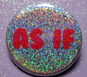 As if pin, Clueless pin, 90's holographic glitter